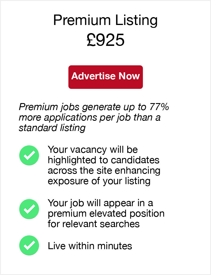 Premium Listing. £925. Advertise now. Premium jobs generate up to 77% more applications per job than a standard listing. Your vacancy will be highlighted to candidates across the site enhancing exposure of your listing. Your job will appear in a premium elevated position for relevant searches. Live within minutes.
