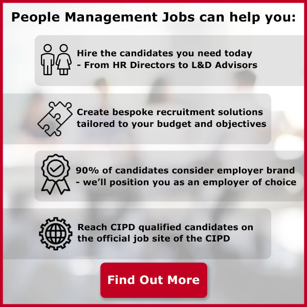 People Management Jobs can help you. Hire the candidates you need today from HR Directors to L&D Advisors. Create bespoke recruitment solutions tailored to your budget and objectives. 90% of candidates consider employer brand - we'll position you as an employer of choice. Reach CIPD qualified candidates on the official job site of the CIPD.